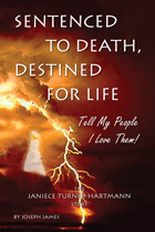 "Sentenced To Death, Destined For Life ""Tell My People, I Love Them!"" The Janiece Turner Hartmann Story Book Cover"