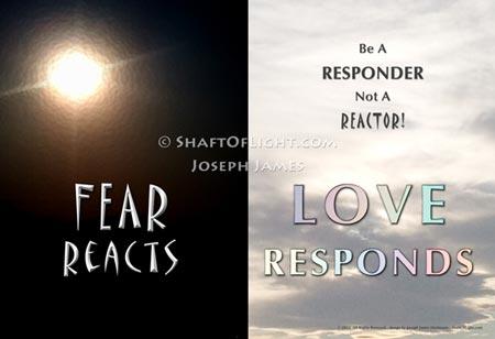 Fear Reacts ~ Love Responds Art Print by Joseph James