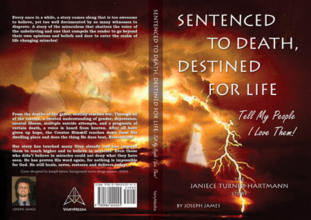 Sentenced To Death, Destined For Life: Tell My People I Love Them! - The Janiece Turner-Hartmann Story - by Joseph James (Hartmann) Living in the miraculous!
