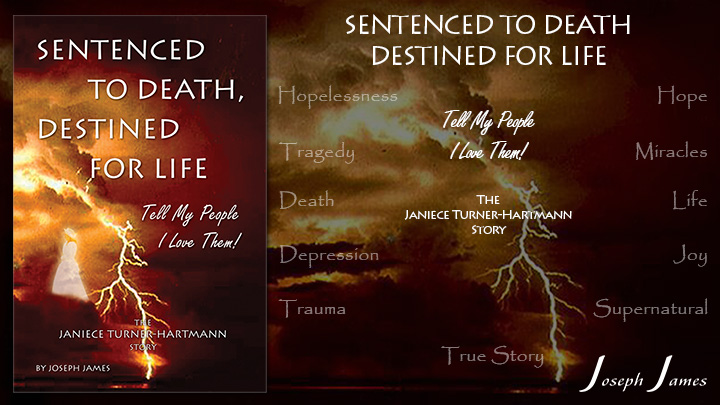 Sentenced To Death, Destined For Life - The Janiece Turner-Hartmann Story by Joseph James